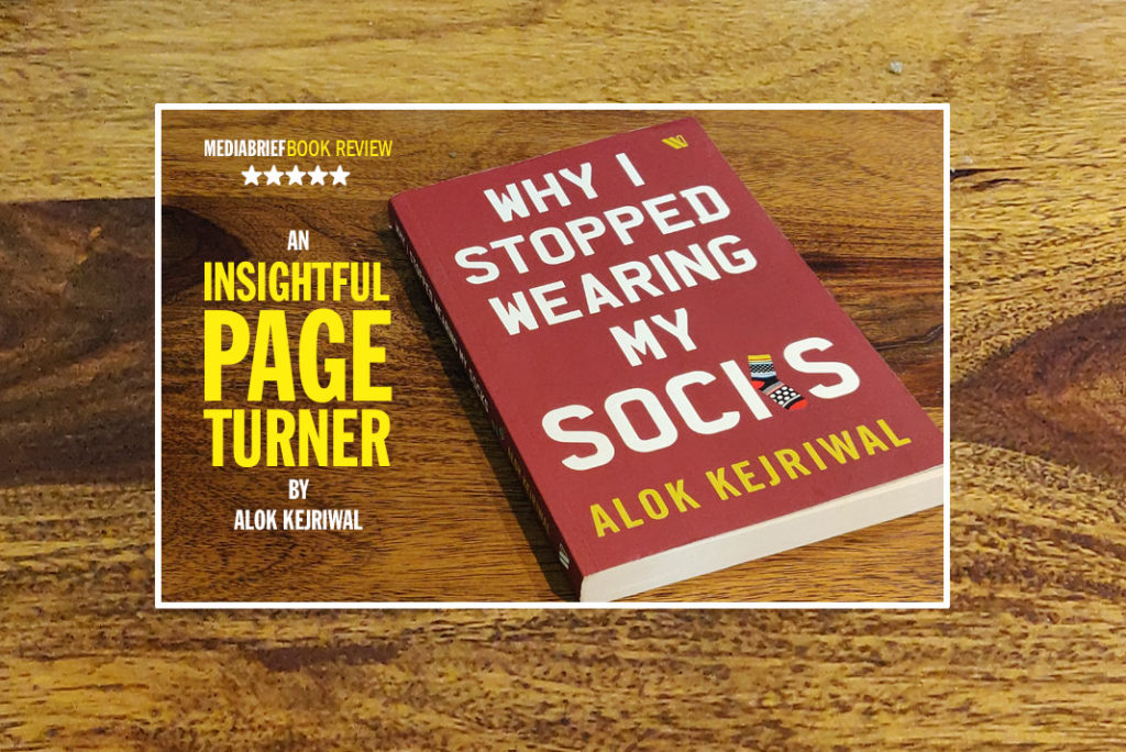 image Why-I-stopped-wearing-my-socks---by-Alok-Kejriwal---Book-Review-Mediabrief-MAINPIC