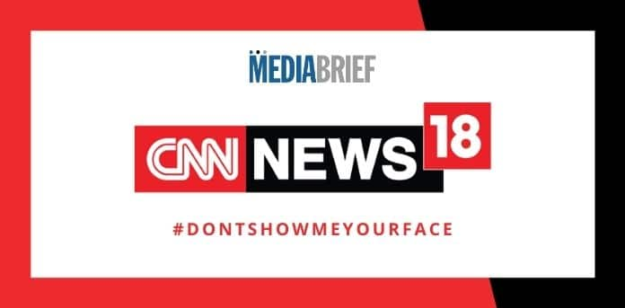 Image-CNN-News18-launches-DontShowMeYourFace-campaign-MediaBrief.jpg
