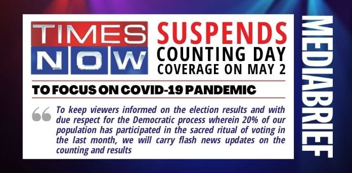 IMAGE-TIMES NOW SUSPENDS COUNTING DAY COVERAGE MAY 2 FOR COVID FOCUS - MEDIABRIEF - 1