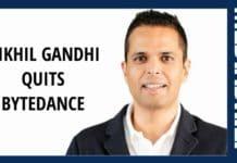 image-nikhil gandhi quits bytedance mediabrief