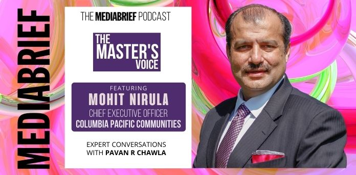image-exclusive-mohit nirula columbia pacific communities on MediaBrief Podcast with Pavan R Chawla