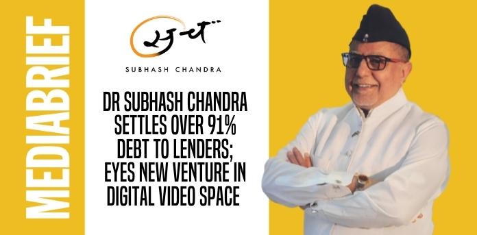 Image- dr-subhash-chandra-settles-91-debt-to-lenders-MediaBrief
